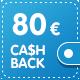Cashback 80 €